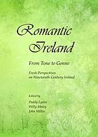 Romantic Ireland : from Tone to Gonne ; fresh perspectives on nineteenth-century Ireland