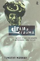 Drama trauma : specters of race and sexuality in performance, video, and art