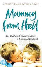 Mummy from Hell : two brothers, a sadistic mother, a childhood destroyed