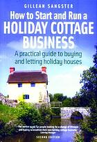 How to start and run a holiday cottage business : a practical guide to buying and letting holiday houses