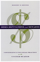 Risks, reputations, and rewards : contingency fee legal practice in the United States