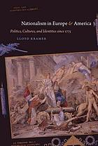 Nationalism in Europe & America : politics, cultures, and identities since 1775