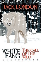 White Fang ; and the call of the wild