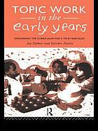 Topic work in the early years : organising the curriculum for 4- to 8-year-olds
