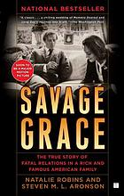 Savage grace : the true story of fatal relations in a rich and and famous American family