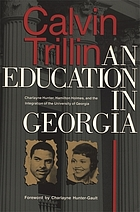 An education in Georgia : Charlayne Hunter, Hamilton Holmes, and the integration of the University of Georgia