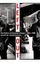 Left out : the politics of exclusion : essays, 1964-1999