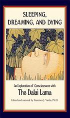 Sleeping, dreaming, and dying : an exploration of consciousness with the Dalai Lama ; foreword by H.H. the Fourteenth Dalai Lama ; narrated and edited by Francisco J. Varela ; with contributions by Jerome Engel, Jr. ... [et al.] ; translations by B. Alan Wallace and Thupten Jinpa.