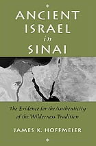 Ancient Israel in Sinai : the evidence for the authenticity of the wilderness tradition