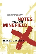 Notes from the minefield : United States intervention in Lebanon and the Middle East, 1945-1958