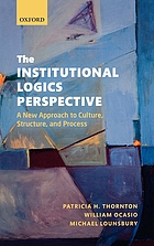 The institutional logics perspective : foundations, research, and theoretical elaboration