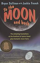 To the moon and back : the amazing Australians at the forefront of space travel