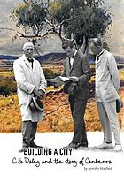 Building a city : C.S. Daley and the story of Canberra
