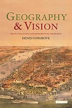 Geography and vision : seeing, imagining and representing the world