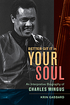 Better git it in your soul : an interpretive biography of Charles Mingus