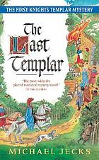 The last Templar : the first Knights Templar mystery