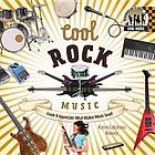 Cool rock music : create & appreciate what makes music great!