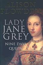 Lady Jane Grey : nine days queen