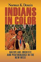 Indians in color : native art, identity, and performance in the new West