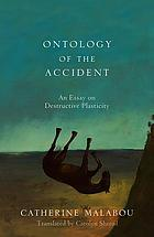 Ontology of the accident : an essay on destructive plasticity