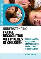 Understanding facial recognition difficulties in children : prosopagnosia management strategies for parents and professionals