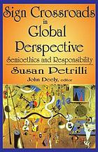 Sign crossroads in global perspective : semioethics and responsibility