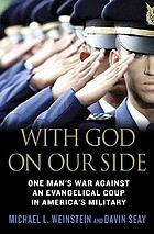 With God on our side : one man's war against an evangelical coup in America's military