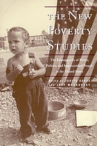 The new poverty studies : the ethnography of power, politics and impoverished people in the United States