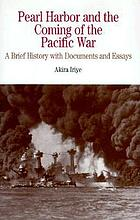 Pearl Harbor and the coming of the Pacific War : a brief history with documents and essays