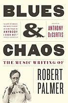 Blues & chaos : the music writing of Robert Palmer