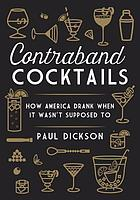 Contraband cocktails : how America drank when it wasn't supposed to