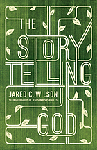 The storytelling God : seeing the glory of Jesus in his Parables