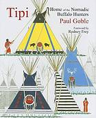 Tipi : home of the nomadic buffalo hunters