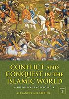 Conflict and conquest in the Islamic world : a historical encyclopedia