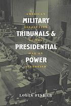 Military tribunals and presidential power : American Revolution to the war on terrorism