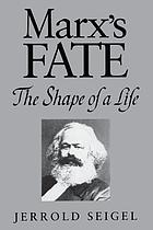Marx's fate : the shape of a life