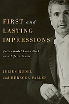 First and lasting impressions : Julius Rudel looks back on a life in music