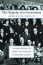 The tragedy of a generation : the rise and fall of Jewish nationalism in Eastern Europe
