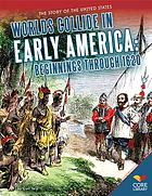 Worlds collide in early America : beginnings through 1620