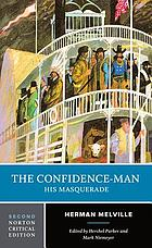 The confidence-man : his masquerade : an authoritative text, contemporary reviews, biographical overviews, sources, backgrounds, and criticism