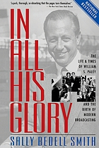 In all his glory : the life and times of William S. Paley and the birth of modern broadcasting