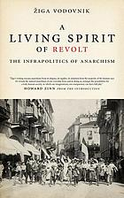 Living Spirit of Revolt : the Infrapolitics of Anarchism.