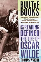 Built of books : how reading defined the life of Oscar Wilde