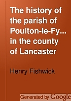 The history of the parish of Poulton-le-Fylde, in the county of Lancaster.