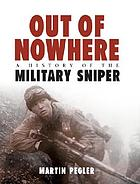 Out of nowhere : a history of the military sniper