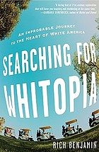 Searching for Whitopia : an improbable journey to the heart of white America