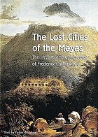 The lost cities of the Mayas : the life, art, and discoveries of Frederick Catherwood