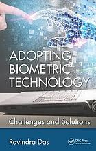 Adopting biometric technology : challenges and solutions