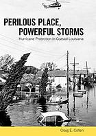Perilous place, powerful storms : hurricane protection in coastal Louisiana