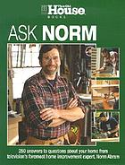 Ask Norm : 250 answers to questions about your home from television's foremost home improvement expert, Norm Abram.